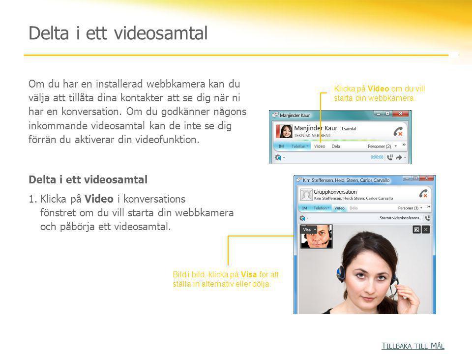 Delta i ett videosamtal Klicka på Video om du vill starta din webbkamera. Bild i bild, klicka på Visa för att ställa in alternativ eller dölja. Om du