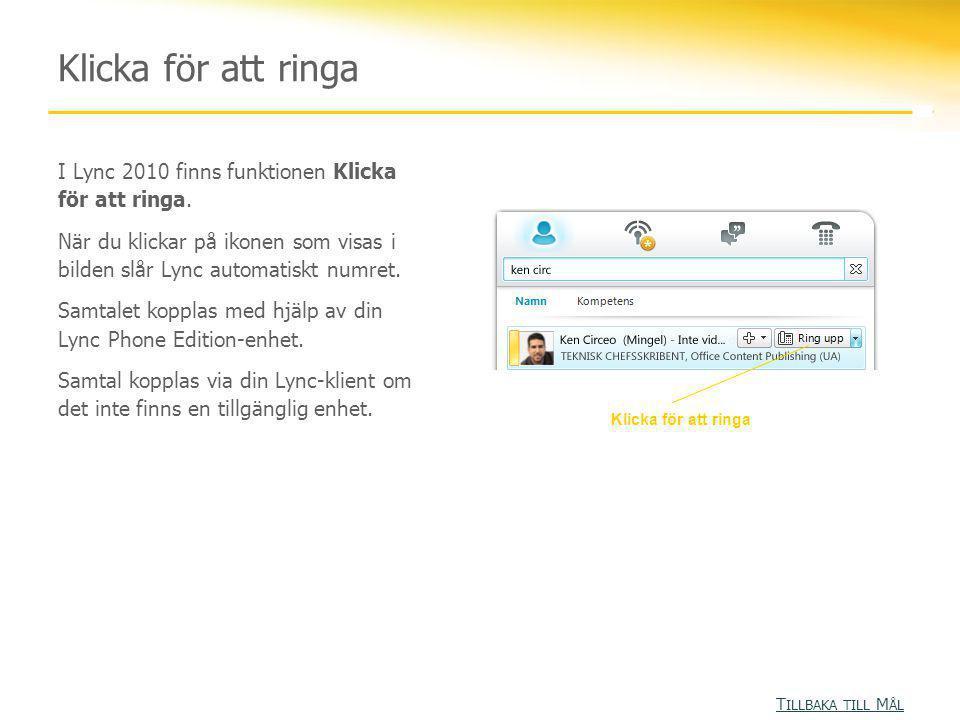 Klicka för att ringa I Lync 2010 finns funktionen Klicka för att ringa. När du klickar på ikonen som visas i bilden slår Lync automatiskt numret. Samt