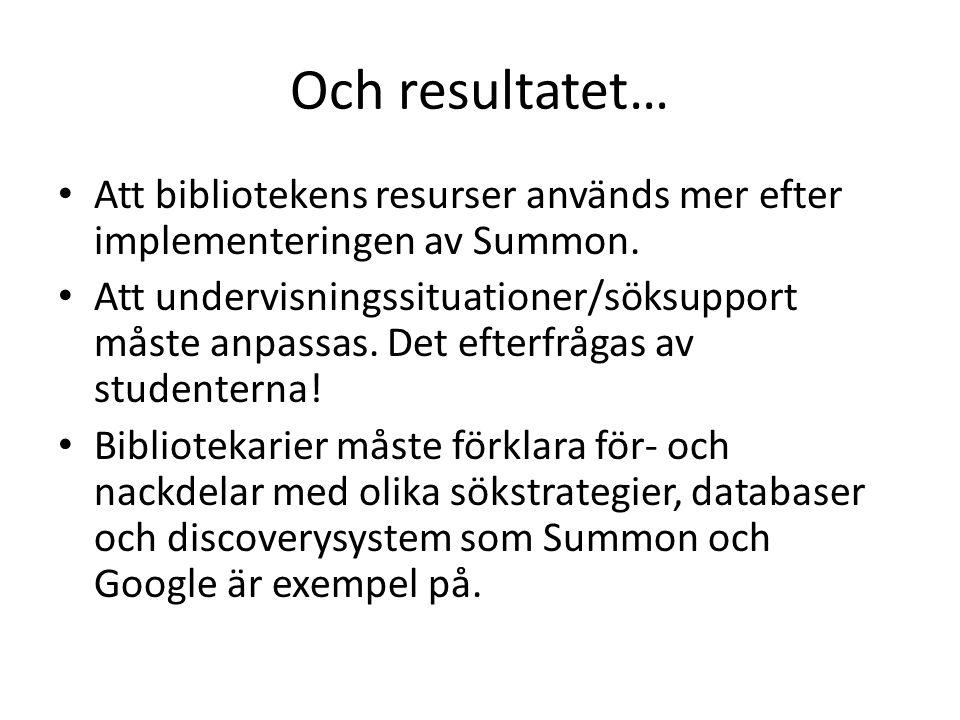 Och resultatet… • Att bibliotekens resurser används mer efter implementeringen av Summon.