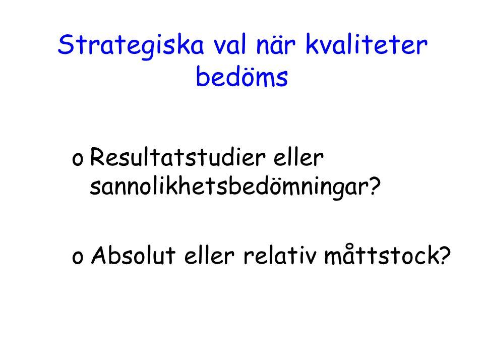 Strategiska val när kvaliteter bedöms oResultatstudier eller sannolikhetsbedömningar? oAbsolut eller relativ måttstock?