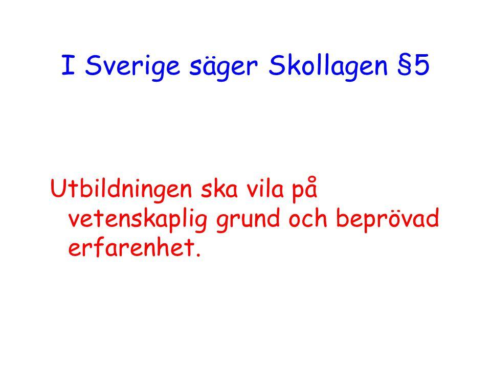 I Sverige säger Skollagen §5 Utbildningen ska vila på vetenskaplig grund och beprövad erfarenhet.