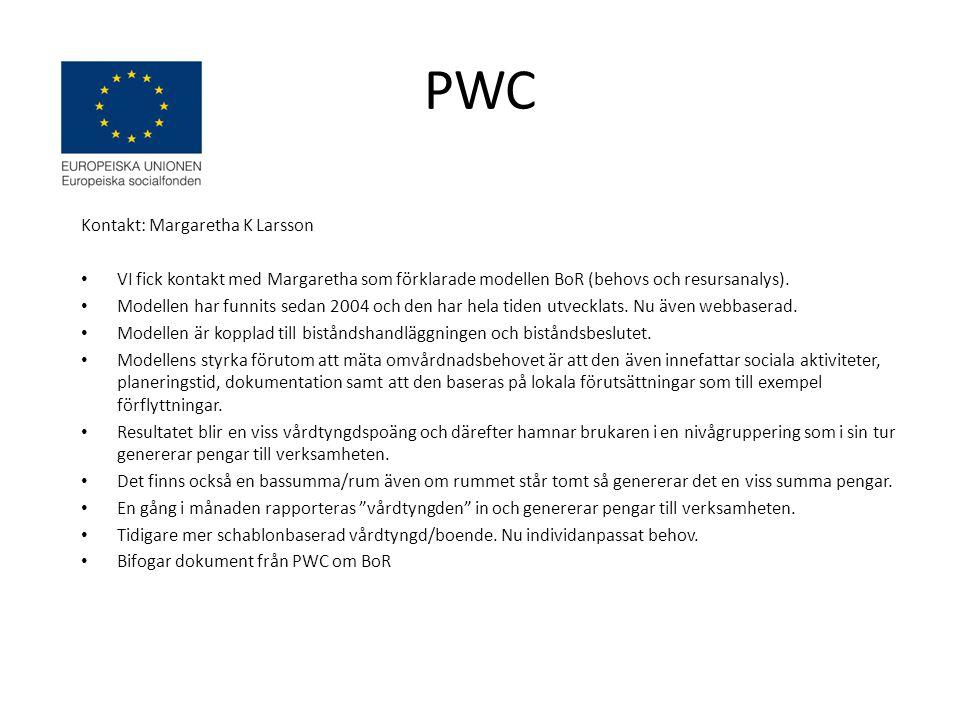 PWC Kontakt: Margaretha K Larsson • VI fick kontakt med Margaretha som förklarade modellen BoR (behovs och resursanalys). • Modellen har funnits sedan