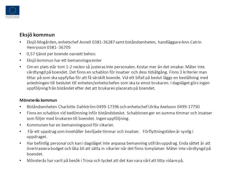 Eksjö kommun • Eksjö Mogården, enhetschef Anneli 0381-36287 samt biståndsenheten, handläggare Ann-Catrin Henrysson 0381- 36705 • 0,57 tjänst per boend
