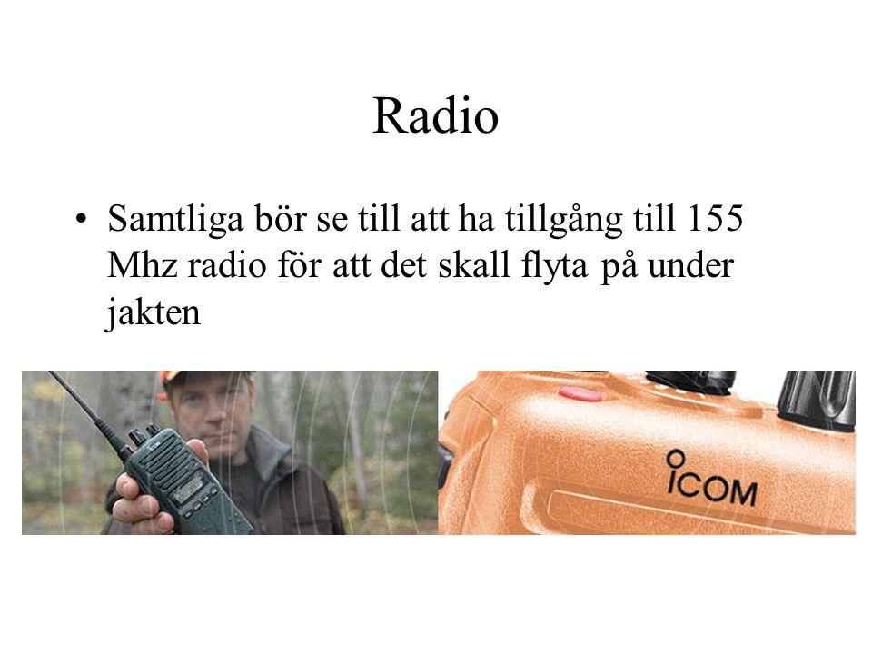 Radio •Samtliga bör se till att ha tillgång till 155 Mhz radio för att det skall flyta på under jakten
