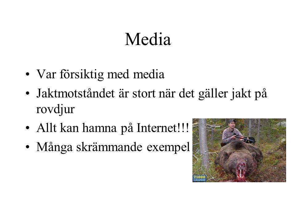 Media •Var försiktig med media •Jaktmotståndet är stort när det gäller jakt på rovdjur •Allt kan hamna på Internet!!! •Många skrämmande exempel