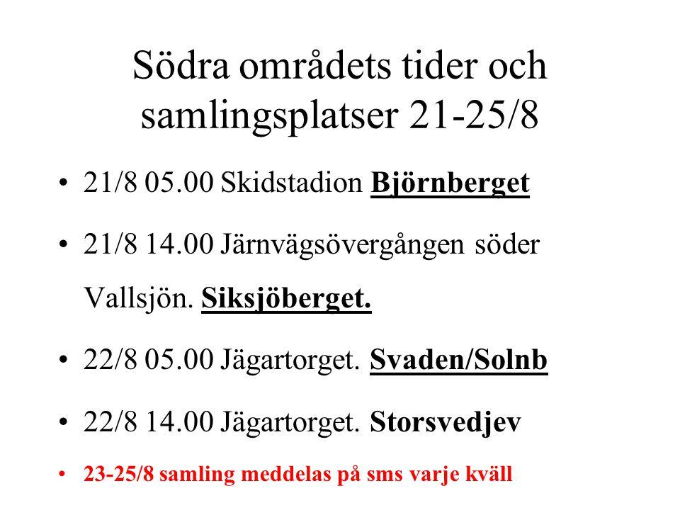 Södra områdets tider och samlingsplatser 21-25/8 •21/8 05.00 Skidstadion Björnberget •21/8 14.00 Järnvägsövergången söder Vallsjön. Siksjöberget. •22/