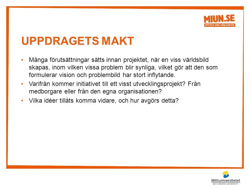 UPPDRAGETS MAKT •Många förutsättningar sätts innan projektet, när en viss världsbild skapas, inom vilken vissa problem blir synliga, vilket gör att de
