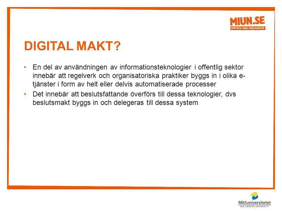 DIGITAL MAKT? •En del av användningen av informationsteknologier i offentlig sektor innebär att regelverk och organisatoriska praktiker byggs in i oli