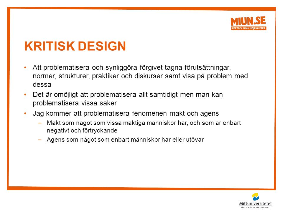 KRITISK DESIGN •Att problematisera och synliggöra förgivet tagna förutsättningar, normer, strukturer, praktiker och diskurser samt visa på problem med