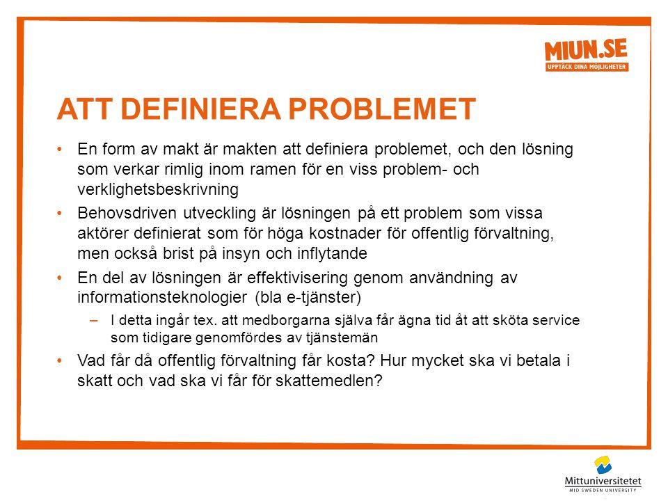 ATT DEFINIERA PROBLEMET •En form av makt är makten att definiera problemet, och den lösning som verkar rimlig inom ramen för en viss problem- och verk