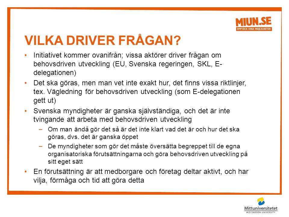 VILKA DRIVER FRÅGAN? •Initiativet kommer ovanifrån; vissa aktörer driver frågan om behovsdriven utveckling (EU, Svenska regeringen, SKL, E- delegation