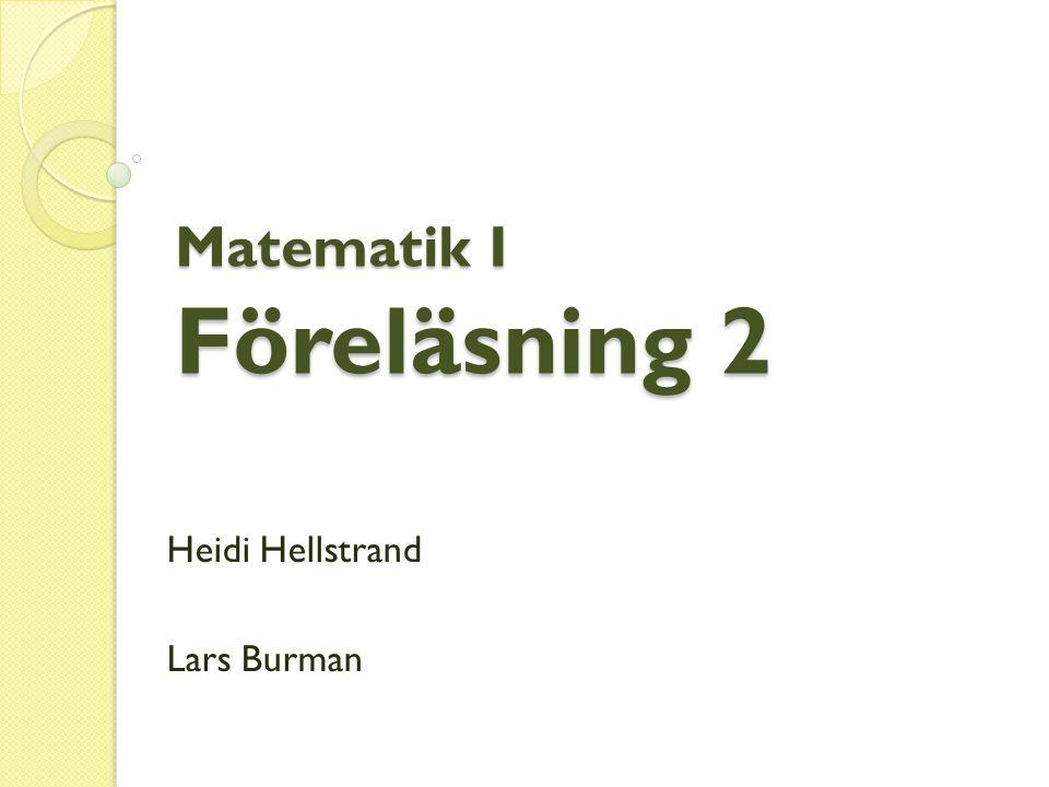 Matematik I Föreläsning 2 Heidi Hellstrand Lars Burman
