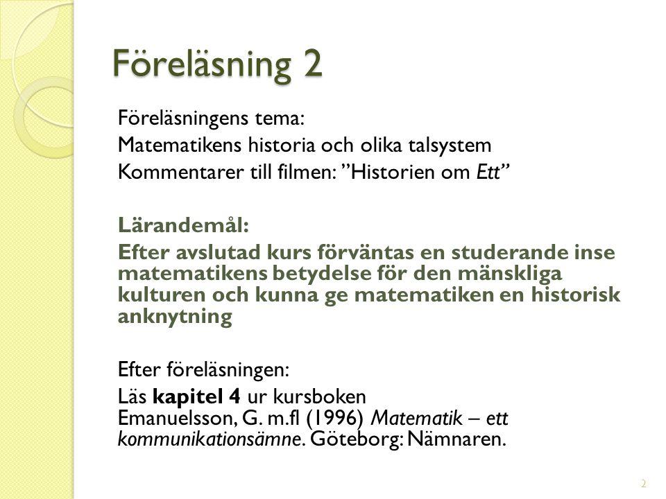 """Föreläsning 2 Föreläsningens tema: Matematikens historia och olika talsystem Kommentarer till filmen: """"Historien om Ett"""" Lärandemål: Efter avslutad ku"""