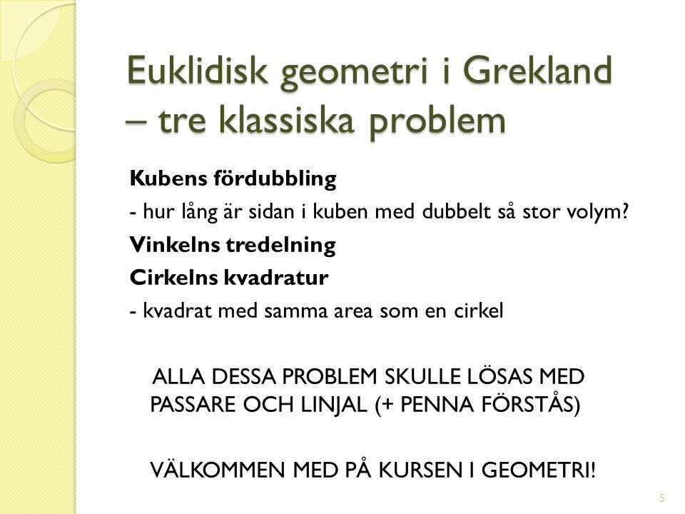 Euklidisk geometri i Grekland – tre klassiska problem Euklidisk geometri i Grekland – tre klassiska problem Kubens fördubbling - hur lång är sidan i k