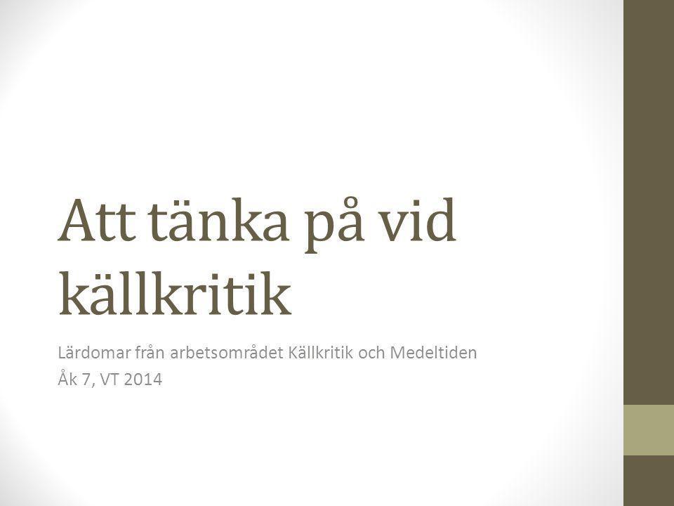 Att tänka på vid källkritik Lärdomar från arbetsområdet Källkritik och Medeltiden Åk 7, VT 2014