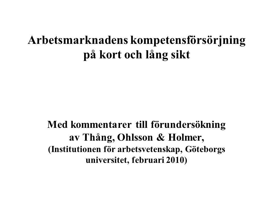 Arbetsmarknadens kompetensförsörjning på kort och lång sikt Med kommentarer till förundersökning av Thång, Ohlsson & Holmer, (Institutionen för arbetsvetenskap, Göteborgs universitet, februari 2010)
