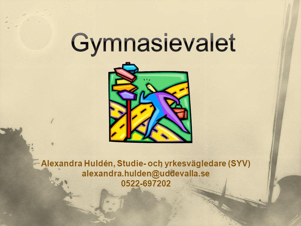 Alexandra Huldén, Studie- och yrkesvägledare (SYV) alexandra.hulden@uddevalla.se 0522-697202