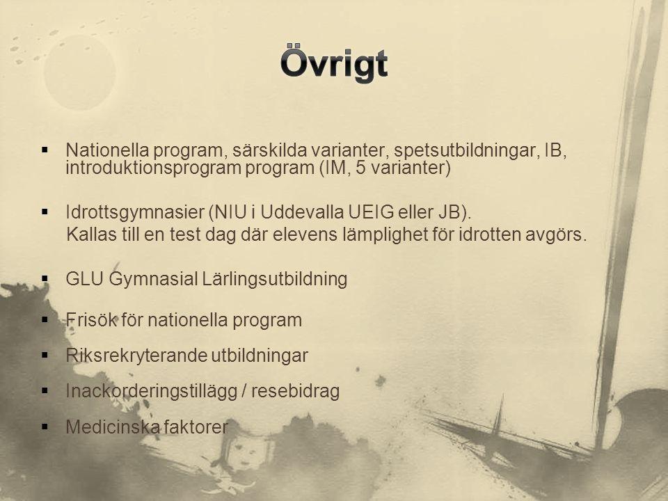  Nationella program, särskilda varianter, spetsutbildningar, IB, introduktionsprogram program (IM, 5 varianter)  Idrottsgymnasier (NIU i Uddevalla U