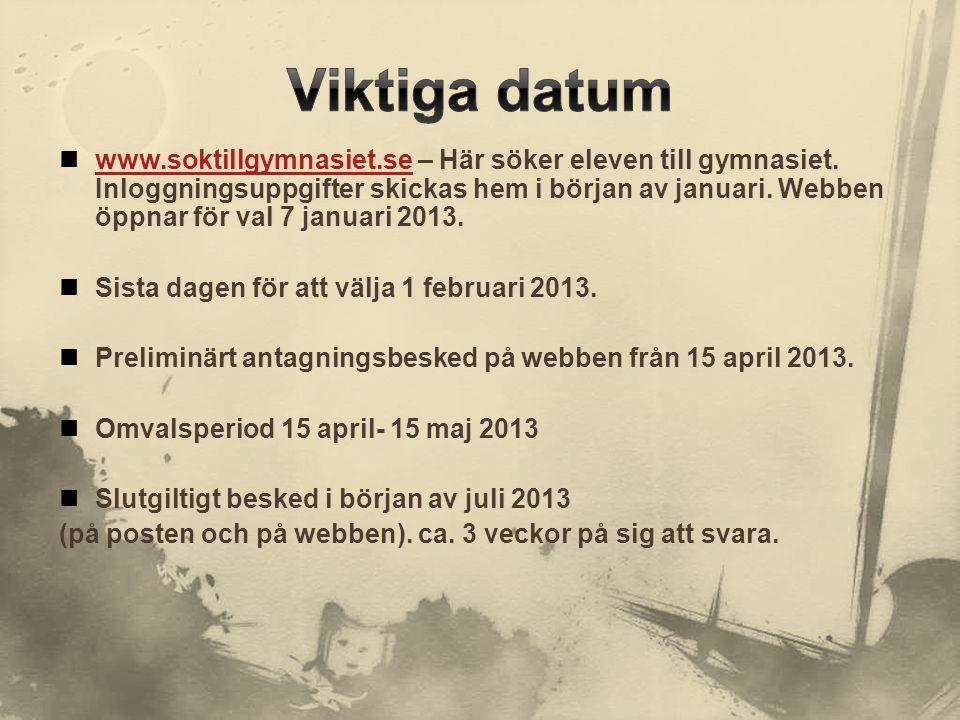  www.soktillgymnasiet.se – Här söker eleven till gymnasiet. Inloggningsuppgifter skickas hem i början av januari. Webben öppnar för val 7 januari 201