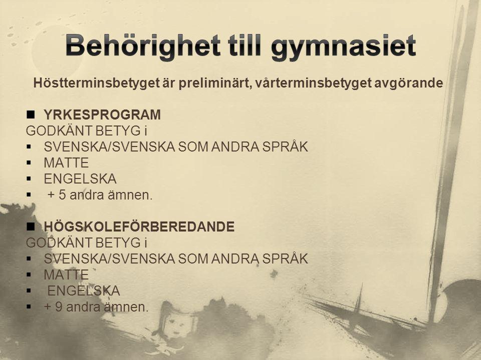 Höstterminsbetyget är preliminärt, vårterminsbetyget avgörande  YRKESPROGRAM GODKÄNT BETYG i  SVENSKA/SVENSKA SOM ANDRA SPRÅK  MATTE  ENGELSKA  +