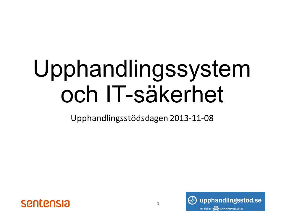 Upphandlingssystem och IT-säkerhet Upphandlingsstödsdagen 2013-11-08 1
