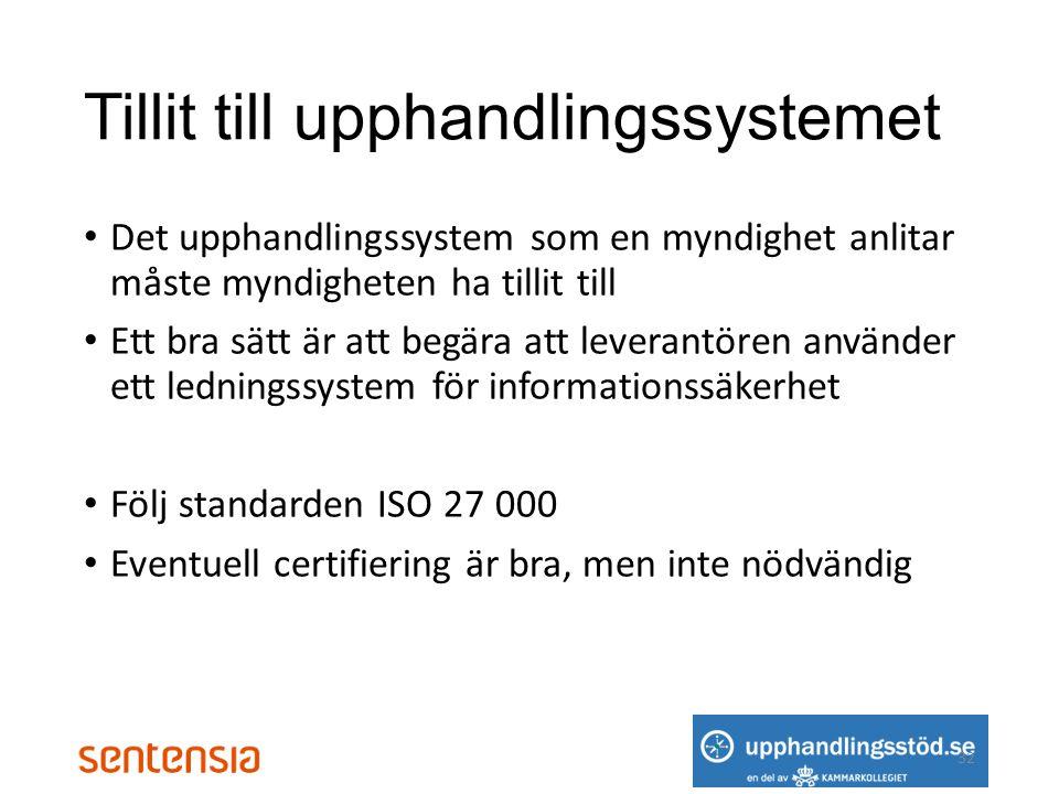 Tillit till upphandlingssystemet • Det upphandlingssystem som en myndighet anlitar måste myndigheten ha tillit till • Ett bra sätt är att begära att leverantören använder ett ledningssystem för informationssäkerhet • Följ standarden ISO 27 000 • Eventuell certifiering är bra, men inte nödvändig 32