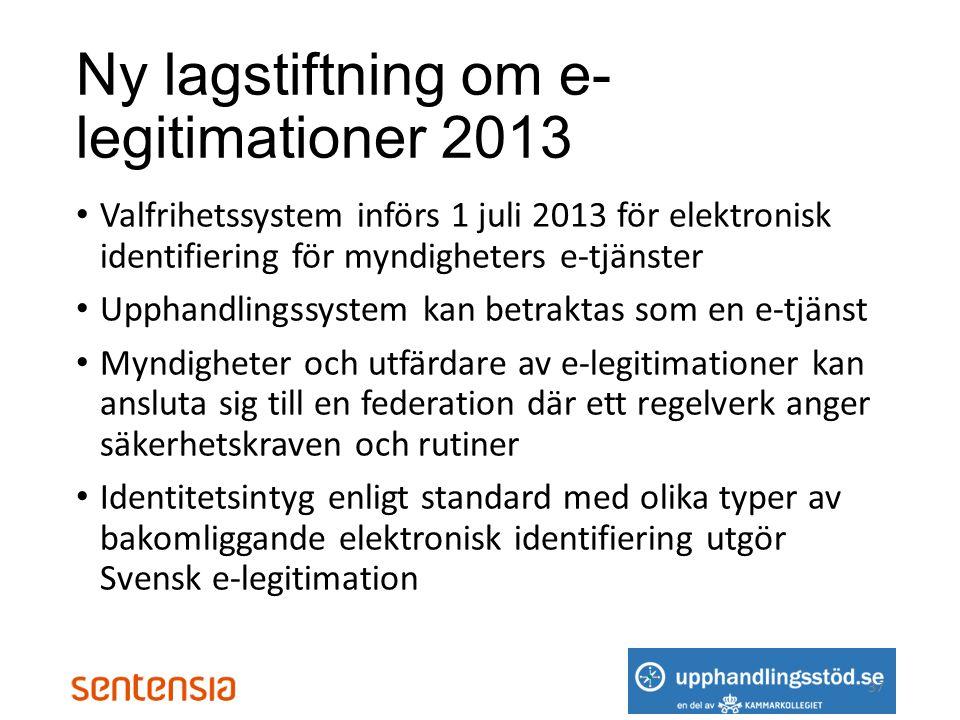 Ny lagstiftning om e- legitimationer 2013 • Valfrihetssystem införs 1 juli 2013 för elektronisk identifiering för myndigheters e-tjänster • Upphandlingssystem kan betraktas som en e-tjänst • Myndigheter och utfärdare av e-legitimationer kan ansluta sig till en federation där ett regelverk anger säkerhetskraven och rutiner • Identitetsintyg enligt standard med olika typer av bakomliggande elektronisk identifiering utgör Svensk e-legitimation 37