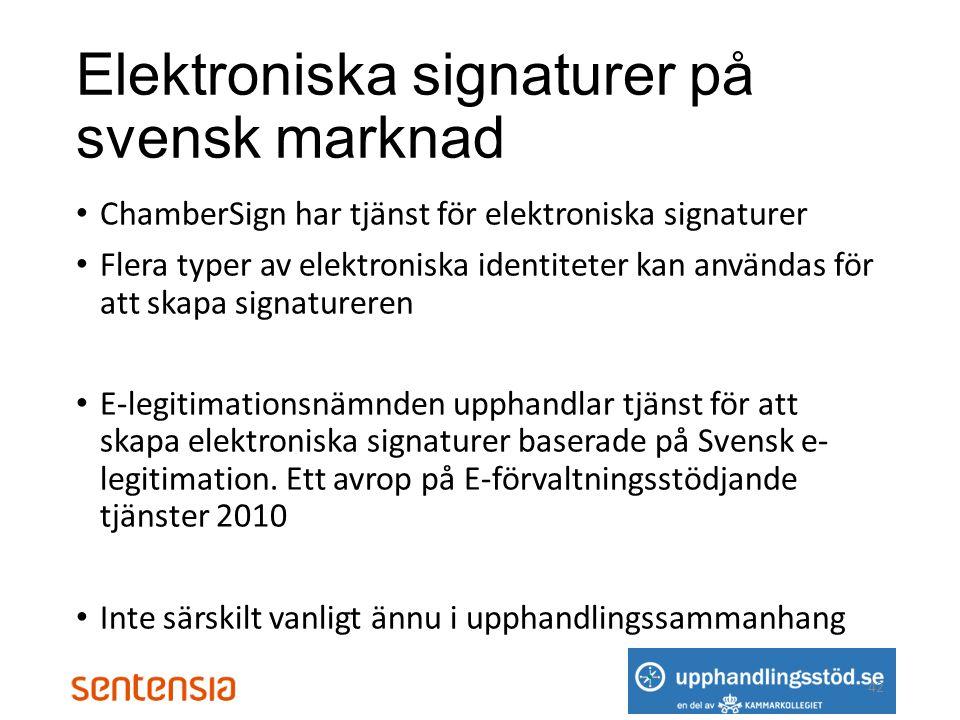 Elektroniska signaturer på svensk marknad • ChamberSign har tjänst för elektroniska signaturer • Flera typer av elektroniska identiteter kan användas för att skapa signatureren • E-legitimationsnämnden upphandlar tjänst för att skapa elektroniska signaturer baserade på Svensk e- legitimation.
