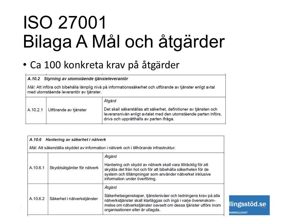ISO 27001 Bilaga A Mål och åtgärder • Ca 100 konkreta krav på åtgärder 46