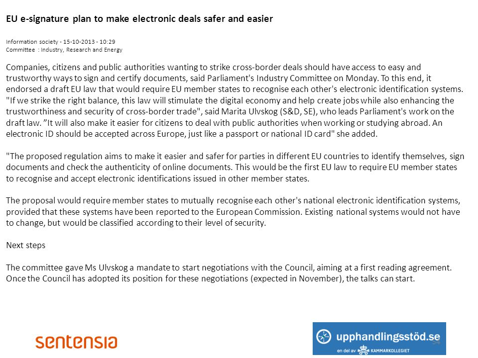 54 EU e-signature plan to make electronic deals safer and easier Information society - 15-10-2013 - 10:29 Committee : Industry, Research and Energy Co