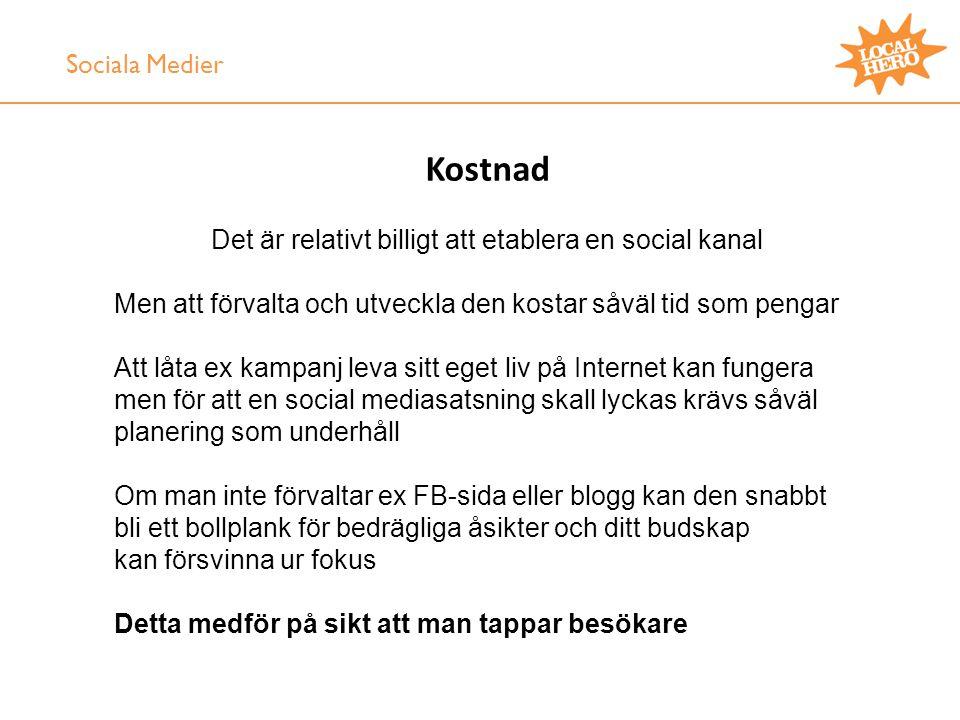 Var aktuell •Fylla på med nytt content •Glöm inte bort din målgrupp •Belöna frekventa besökare Annars kan intresset avta Sociala Medier
