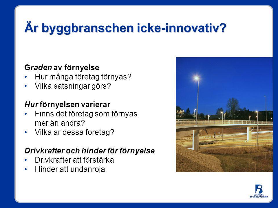 Är byggbranschen icke-innovativ? Graden av förnyelse •Hur många företag förnyas? •Vilka satsningar görs? Hur förnyelsen varierar •Finns det företag so