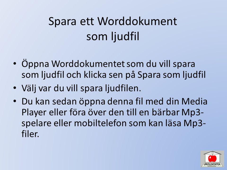 Spara ett Worddokument som ljudfil • Öppna Worddokumentet som du vill spara som ljudfil och klicka sen på Spara som ljudfil • Välj var du vill spara ljudfilen.