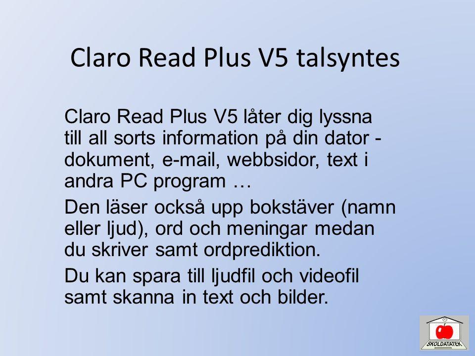 Claro Read Plus V5 talsyntes Claro Read Plus V5 låter dig lyssna till all sorts information på din dator - dokument, e-mail, webbsidor, text i andra PC program … Den läser också upp bokstäver (namn eller ljud), ord och meningar medan du skriver samt ordprediktion.