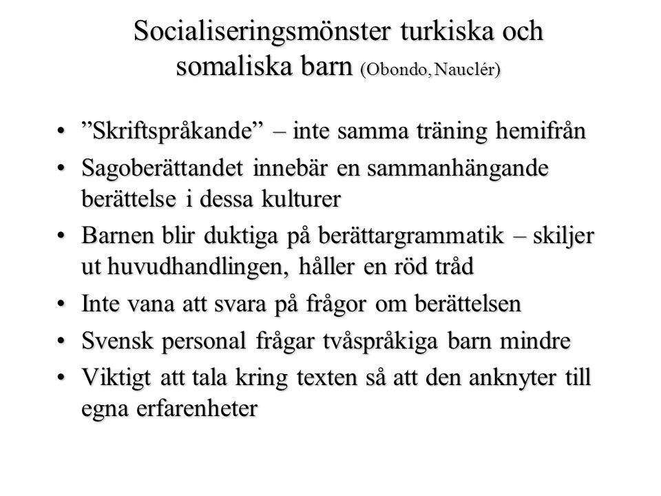 """Socialiseringsmönster turkiska och somaliska barn (Obondo, Nauclér) •""""Skriftspråkande"""" – inte samma träning hemifrån •Sagoberättandet innebär en samma"""