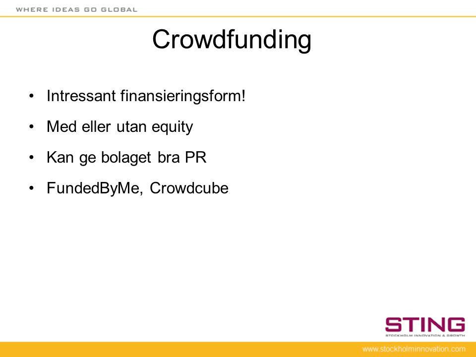 Crowdfunding •Intressant finansieringsform! •Med eller utan equity •Kan ge bolaget bra PR •FundedByMe, Crowdcube