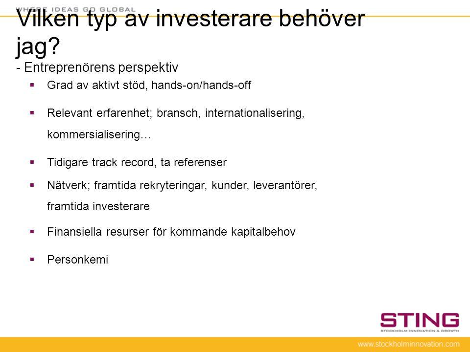 Vilken typ av investerare behöver jag? - Entreprenörens perspektiv  Grad av aktivt stöd, hands-on/hands-off  Relevant erfarenhet; bransch, internati