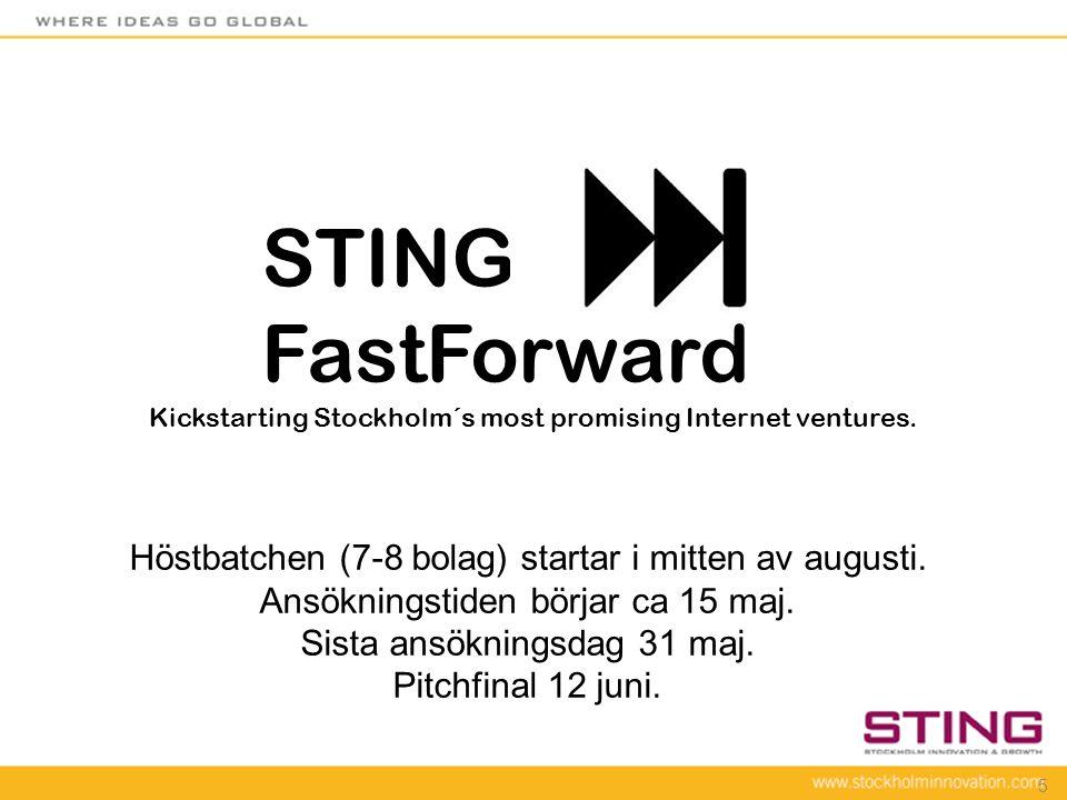 5 STING FastForward Kickstarting Stockholm´s most promising Internet ventures. Höstbatchen (7-8 bolag) startar i mitten av augusti. Ansökningstiden bö