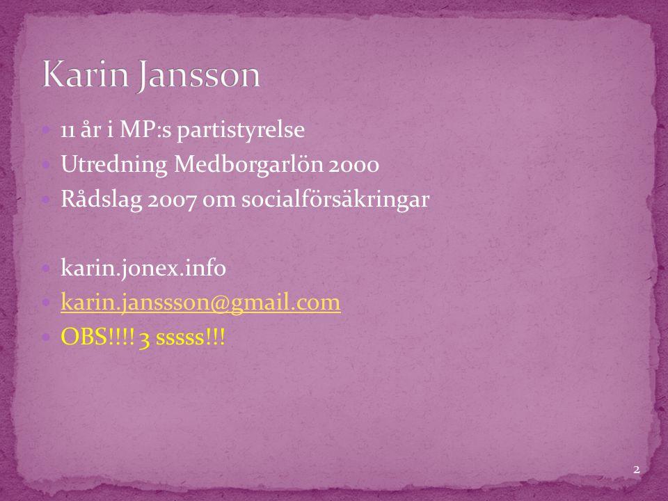  11 år i MP:s partistyrelse  Utredning Medborgarlön 2000  Rådslag 2007 om socialförsäkringar  karin.jonex.info  karin.janssson@gmail.com karin.janssson@gmail.com  OBS!!!.