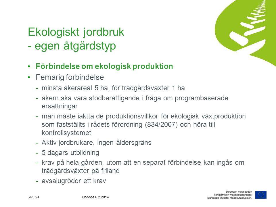 Ekologiskt jordbruk - egen åtgärdstyp •Förbindelse om ekologisk produktion •Femårig förbindelse -minsta åkerareal 5 ha, för trädgårdsväxter 1 ha -åker
