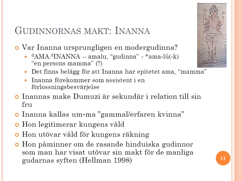 G UDINNORNAS MAKT : N INLIL Piotr Steinkeller: d NIN.LÍL was but a female reflection of Enlil ; Ninlil is an artificial creation, which was superimposed on the cult of Nin ḫ ursaĝ, the goddess of Tumal and mother of Ninurta (1999: 114, fn.
