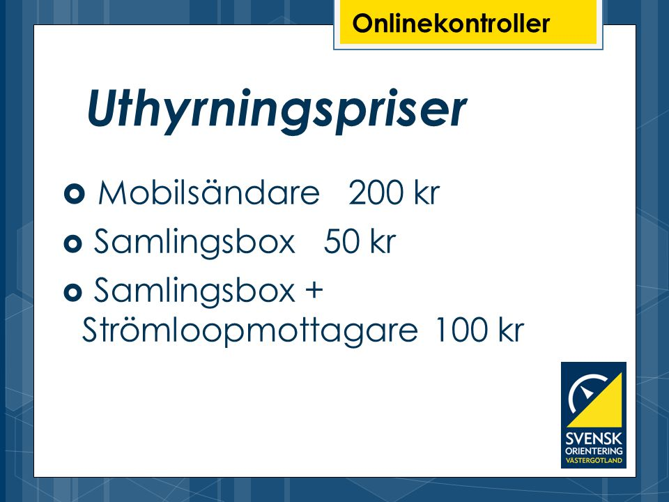 Onlinekontroller Uthyrningspriser  Mobilsändare 200 kr  Samlingsbox 50 kr  Samlingsbox + Strömloopmottagare 100 kr