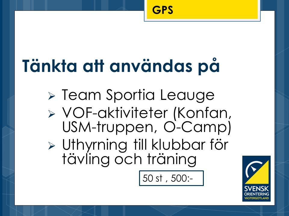 GPS  Team Sportia Leauge  VOF-aktiviteter (Konfan, USM-truppen, O-Camp)  Uthyrning till klubbar för tävling och träning Tänkta att användas på 50 s