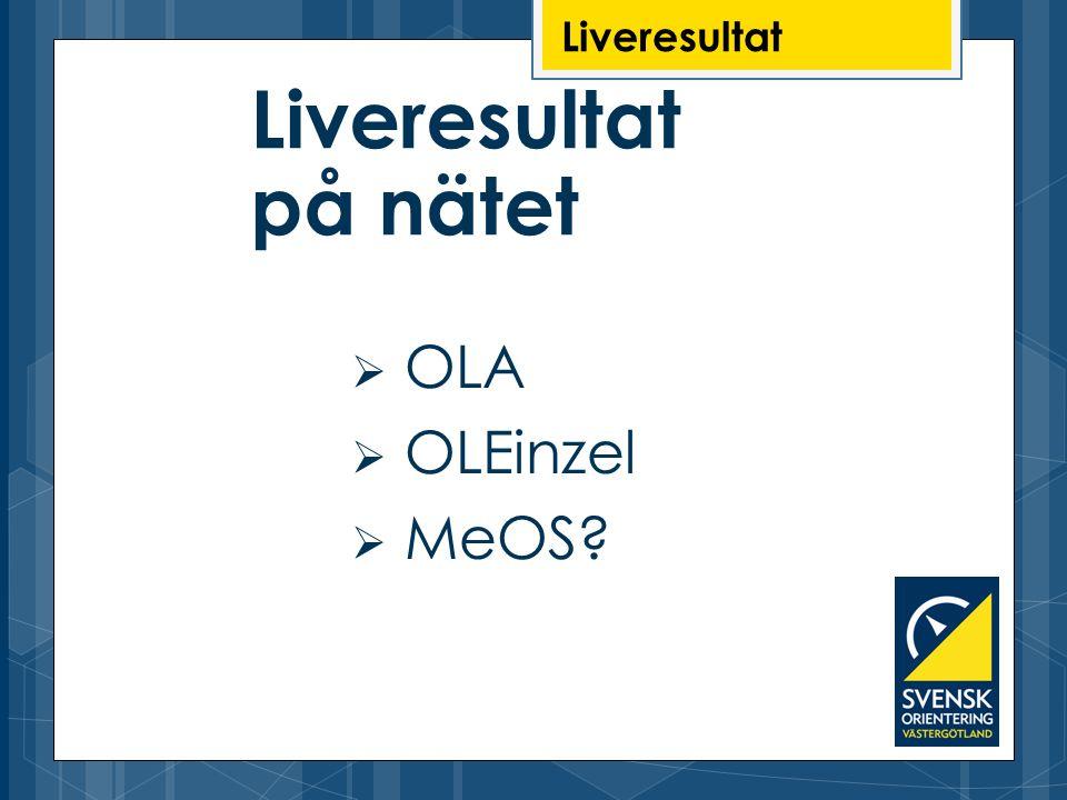 Liveresultat  OLA  OLEinzel  MeOS? Liveresultat på nätet