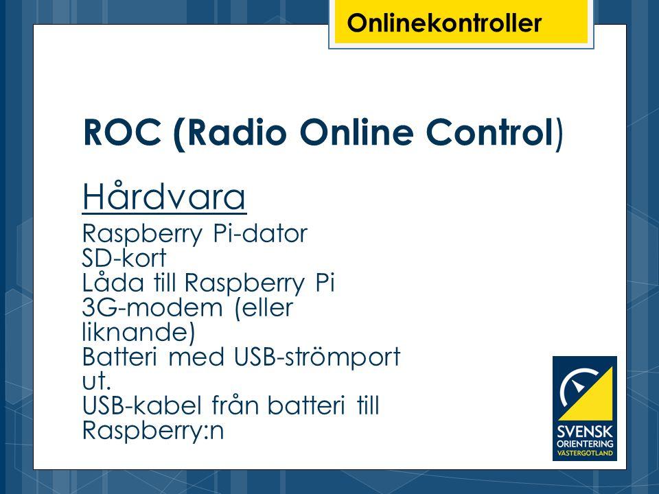 Onlinekontroller ROC (Radio Online Control ) Hårdvara Raspberry Pi-dator SD-kort Låda till Raspberry Pi 3G-modem (eller liknande) Batteri med USB-strö