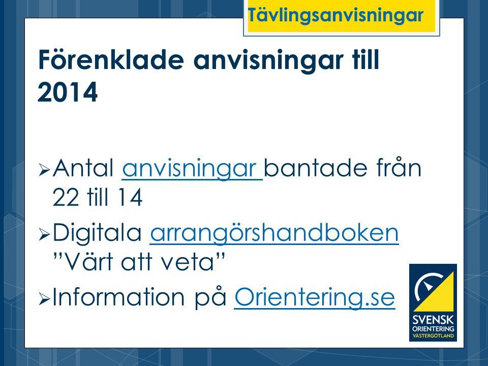 """Förenklade anvisningar till 2014  Antal anvisningar bantade från 22 till 14anvisningar  Digitala arrangörshandboken """"Värt att veta""""arrangörshandboke"""