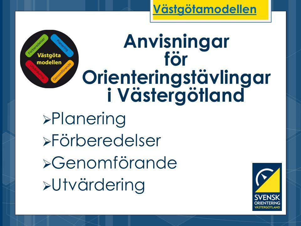  Planering  Förberedelser  Genomförande  Utvärdering Anvisningar för Orienteringstävlingar i Västergötland Västgötamodellen