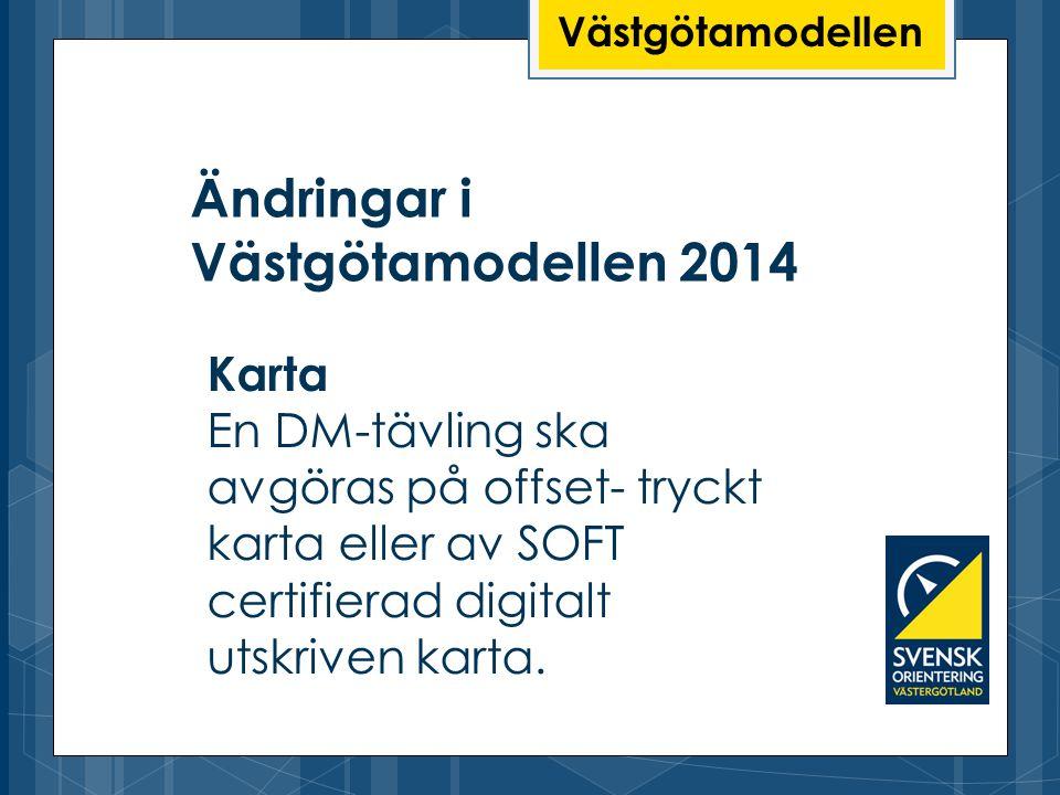 Ändringar i Västgötamodellen 2014 Västgötamodellen Karta En DM-tävling ska avgöras på offset- tryckt karta eller av SOFT certifierad digitalt utskrive
