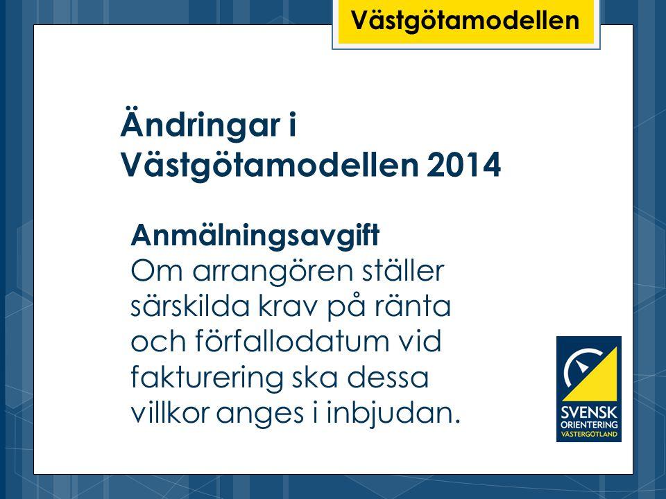 Ändringar i Västgötamodellen 2014 Västgötamodellen Anmälningsavgift Om arrangören ställer särskilda krav på ränta och förfallodatum vid fakturering sk
