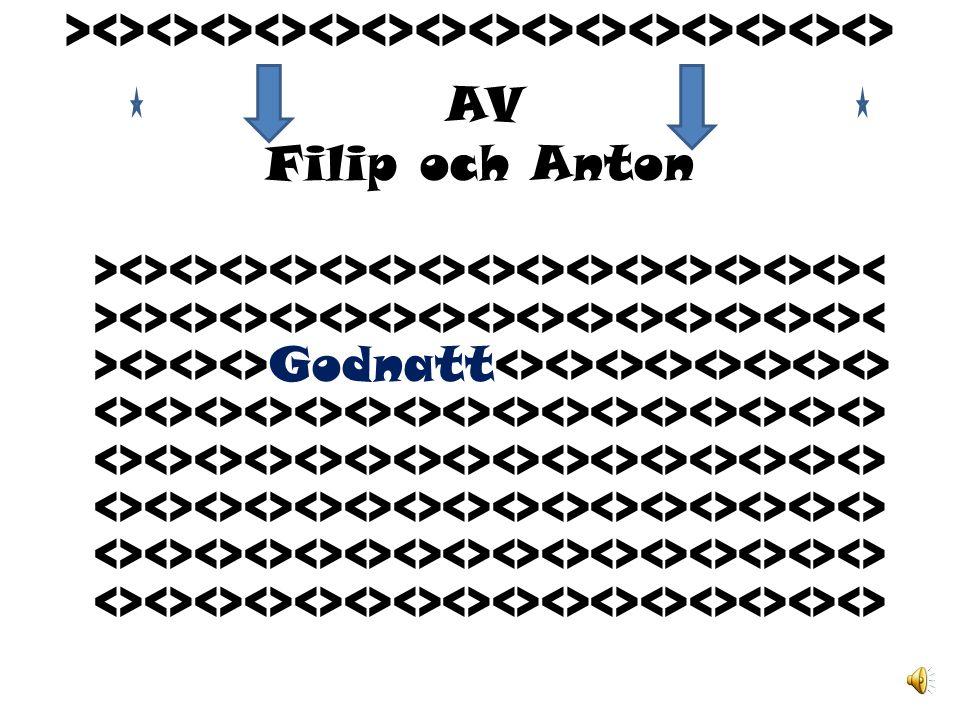 ><><><><><><><><><><><><><><><> AV Filip och Anton ><><><><><><><><><><><><><><><> <><><><><><><><><><><><><><><> <><><>Godnatt<><><><><><><><> <><><><><><><><><><><><><><><><> <><><><><><><><><><><><><><><><> <><><><><><><><><><><><><><><><> <><><><><><><><><><><><><><><><> <><><><><><><><><><><><><><><><>